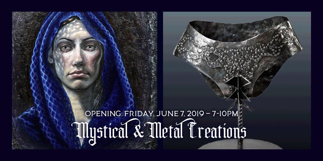 Mystical & Metal Creations - June 2019 Exhibit