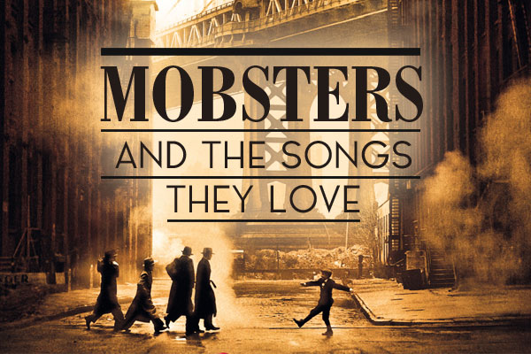 Mobsters & the Songs They Love